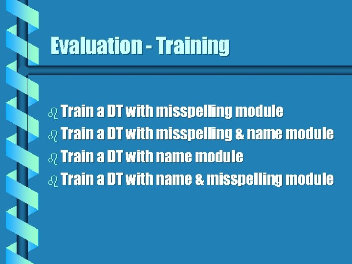 Evaluation - Training b Train a DT with misspelling module b Train a DT