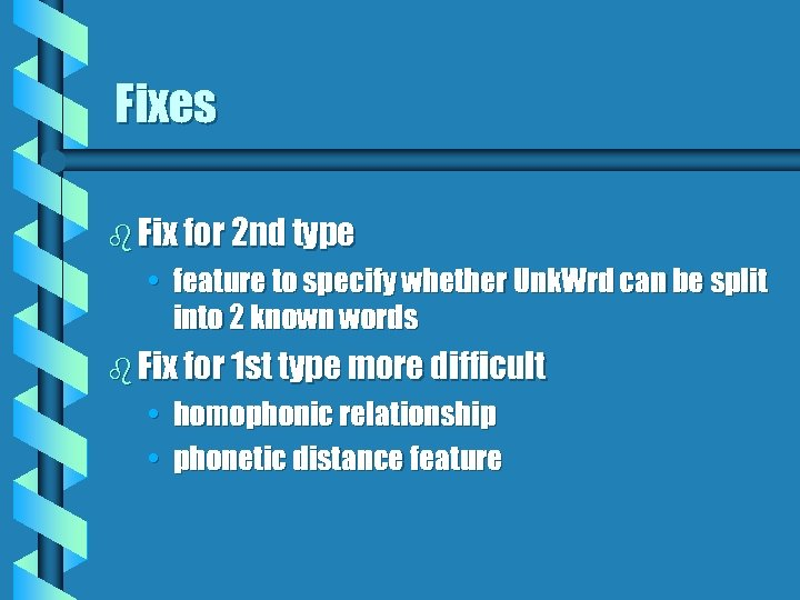 Fixes b Fix for 2 nd type • feature to specify whether Unk. Wrd