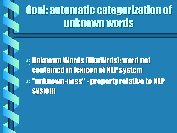 Goal: automatic categorization of unknown words b Unknown Words (Ukn. Wrds): word not contained