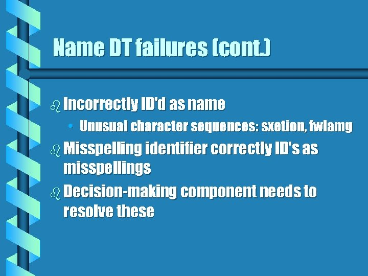 Name DT failures (cont. ) b Incorrectly ID'd as name • Unusual character sequences:
