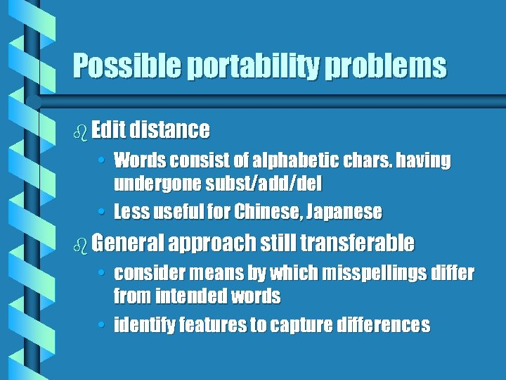 Possible portability problems b Edit distance • Words consist of alphabetic chars. having undergone