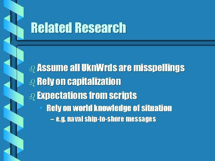 Related Research b Assume all Ukn. Wrds are misspellings b Rely on capitalization b