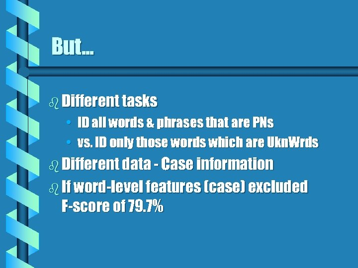 But. . . b Different tasks • ID all words & phrases that are
