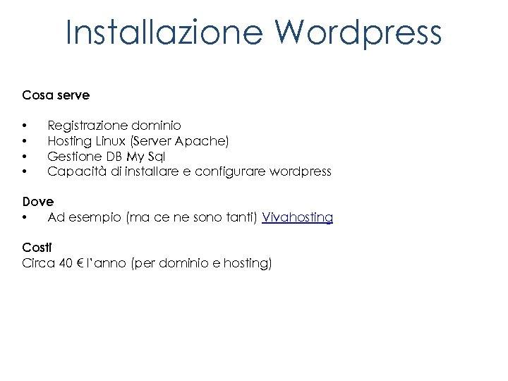 Installazione Wordpress Cosa serve • • Registrazione dominio Hosting Linux (Server Apache) Gestione DB