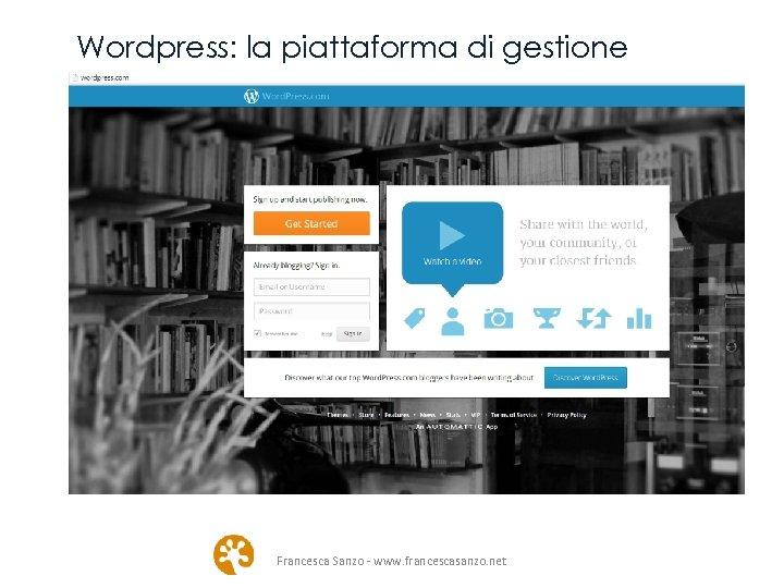 Wordpress: la piattaforma di gestione Francesca Sanzo - www. francescasanzo. net