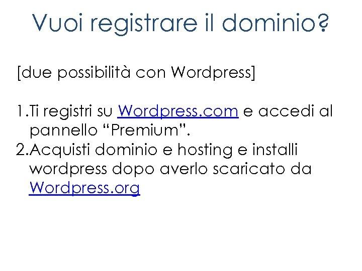 Vuoi registrare il dominio? [due possibilità con Wordpress] 1. Ti registri su Wordpress. com