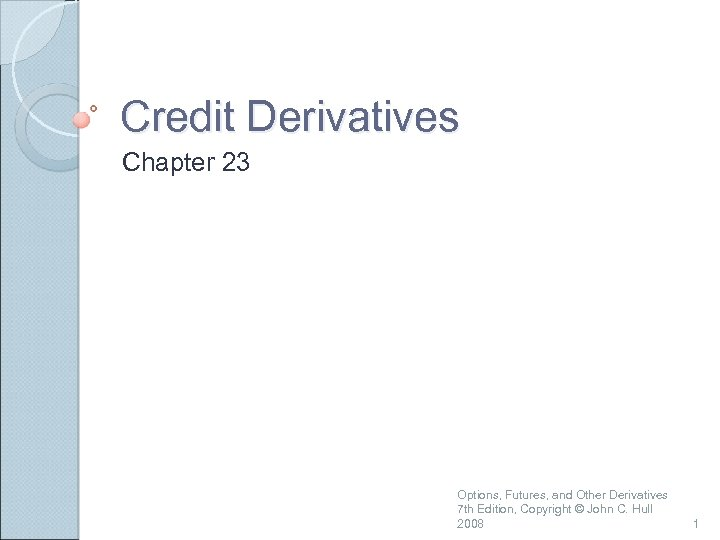 Credit Derivatives Chapter 23 Options, Futures, and Other Derivatives 7 th Edition, Copyright ©