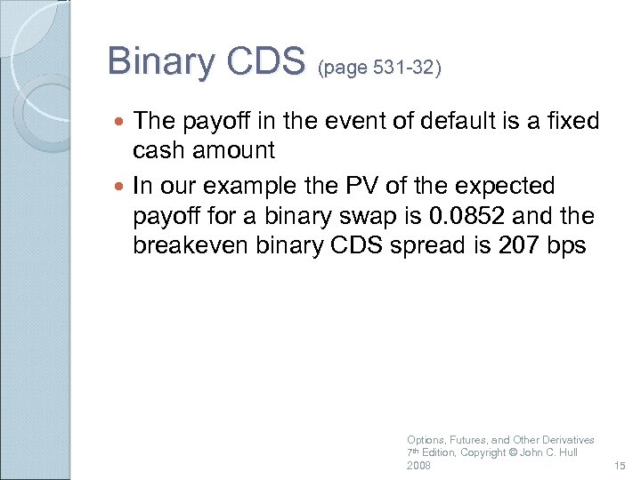 Binary CDS (page 531 -32) The payoff in the event of default is a