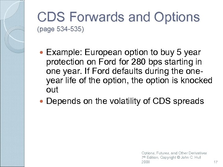 CDS Forwards and Options (page 534 -535) Example: European option to buy 5 year