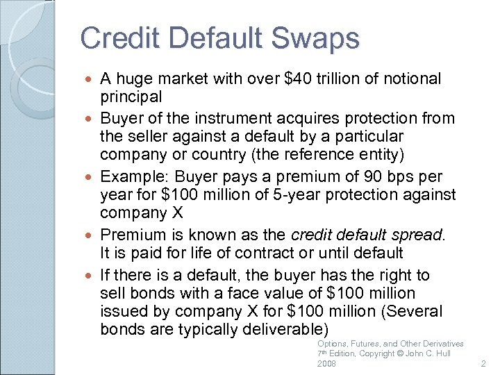 Credit Default Swaps A huge market with over $40 trillion of notional principal Buyer