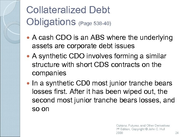 Collateralized Debt Obligations (Page 538 -40) A cash CDO is an ABS where the