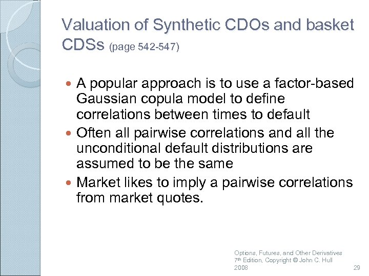 Valuation of Synthetic CDOs and basket CDSs (page 542 -547) A popular approach is