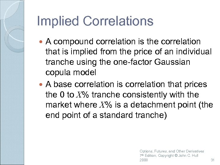Implied Correlations A compound correlation is the correlation that is implied from the price