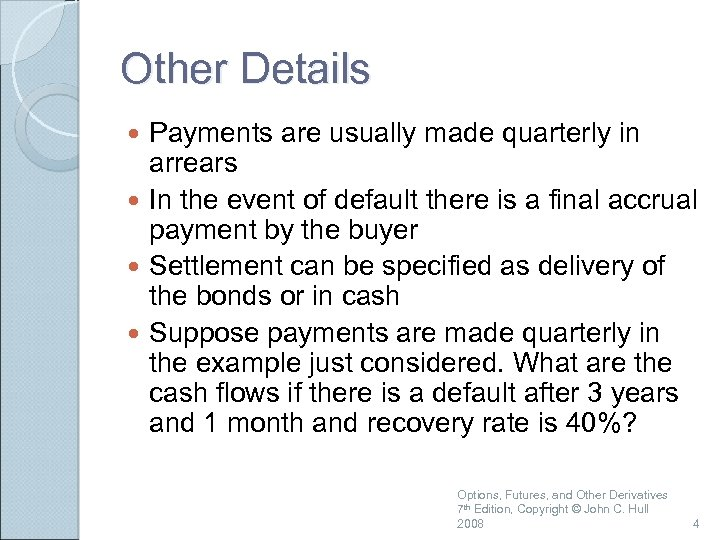 Other Details Payments are usually made quarterly in arrears In the event of default