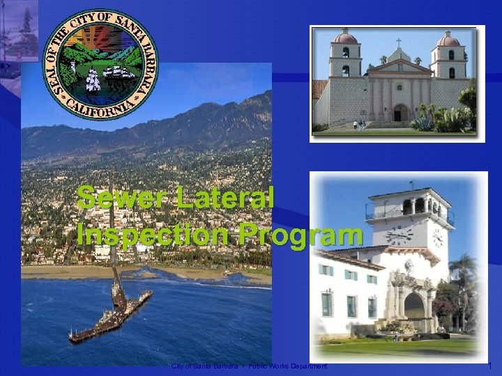 Sewer Lateral Inspection Program City of Santa Barbara • Public Works Department 1