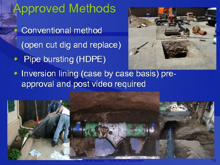 Approved Methods w Conventional method (open cut dig and replace) w Pipe bursting (HDPE)