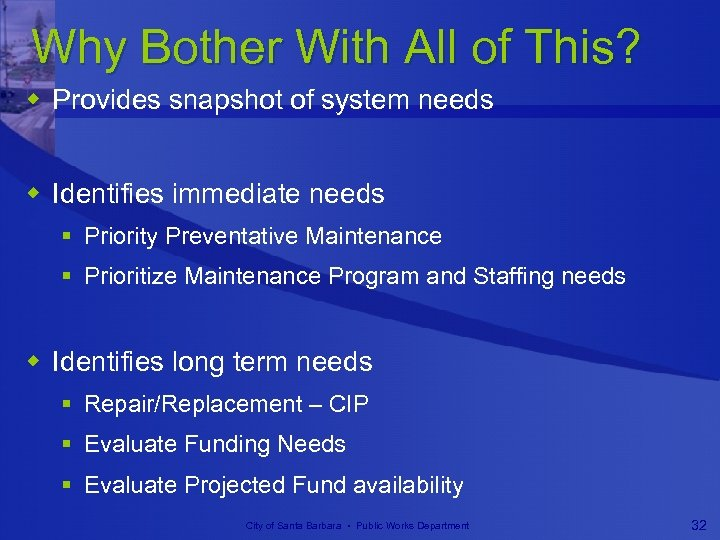 Why Bother With All of This? w Provides snapshot of system needs w Identifies