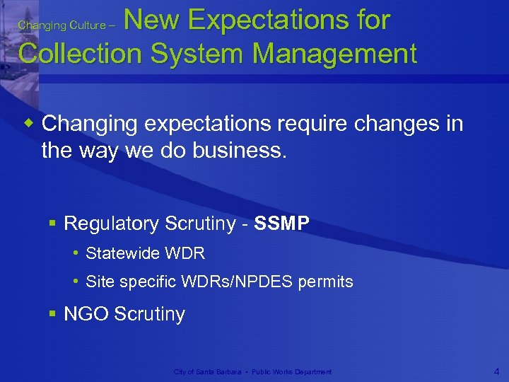 New Expectations for Collection System Management Changing Culture – w Changing expectations require changes