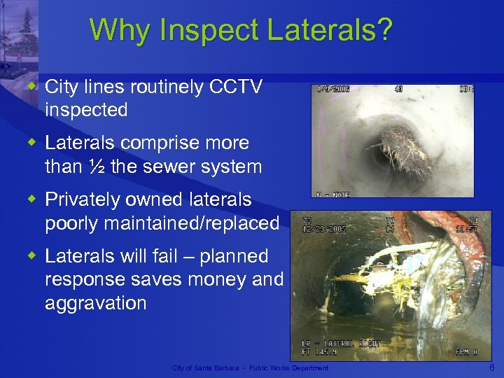 Why Inspect Laterals? w City lines routinely CCTV inspected w Laterals comprise more than