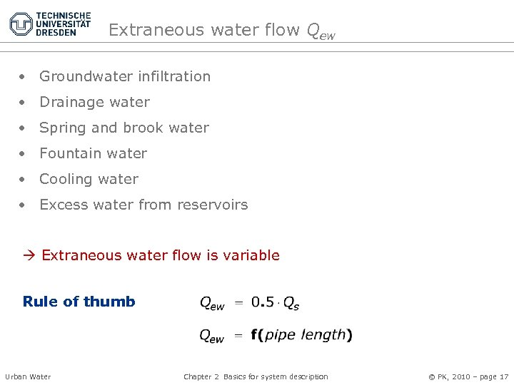 Extraneous water flow Qew • Groundwater infiltration • Drainage water • Spring and brook