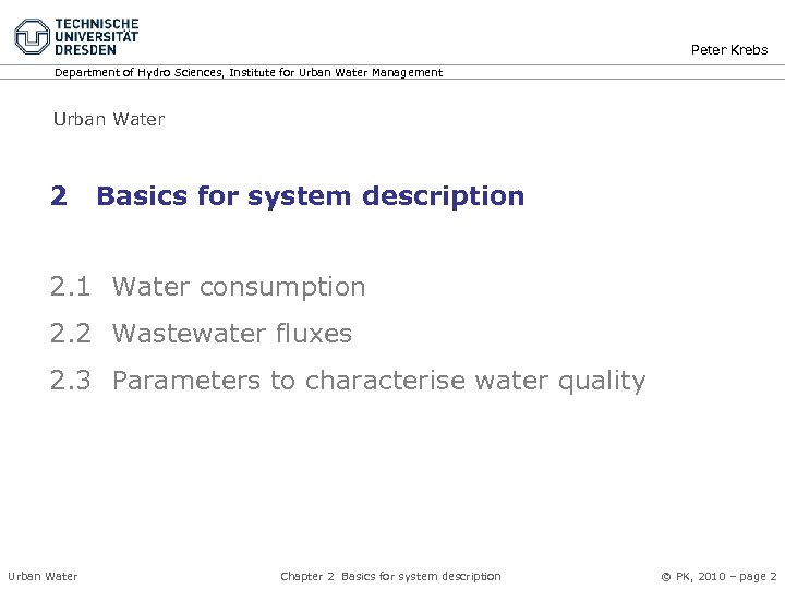 Peter Krebs Department of Hydro Sciences, Institute for Urban Water Management Urban Water 2