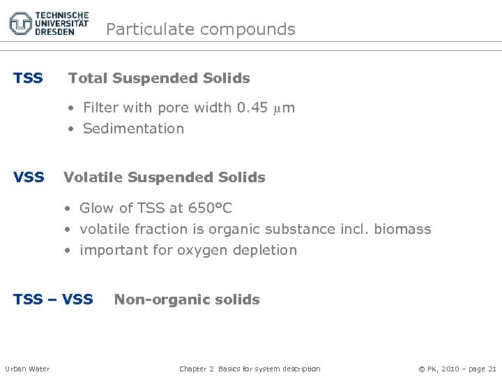 Particulate compounds TSS Total Suspended Solids • Filter with pore width 0. 45 m