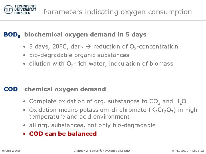 Parameters indicating oxygen consumption BOD 5 biochemical oxygen demand in 5 days • 5