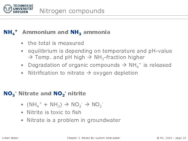 Nitrogen compounds NH 4+ Ammonium and NH 3 ammonia • the total is measured