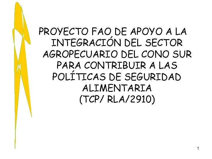 PROYECTO FAO DE APOYO A LA INTEGRACIÓN DEL SECTOR AGROPECUARIO DEL CONO SUR PARA