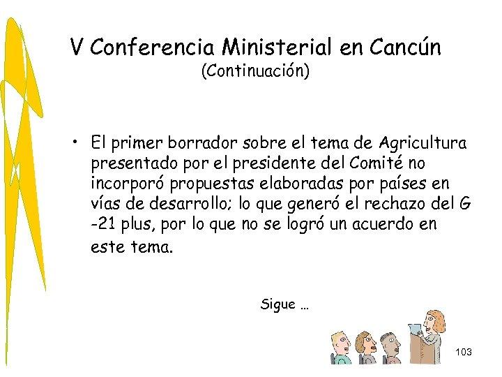 V Conferencia Ministerial en Cancún (Continuación) • El primer borrador sobre el tema de