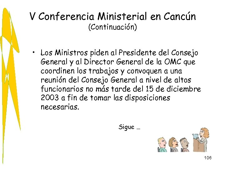 V Conferencia Ministerial en Cancún (Continuación) • Los Ministros piden al Presidente del Consejo