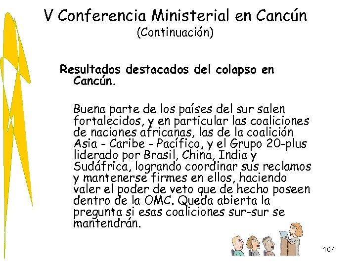 V Conferencia Ministerial en Cancún (Continuación) Resultados destacados del colapso en Cancún. Buena parte