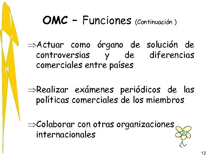 OMC – Funciones (Continuación ) ÞActuar como órgano de solución de controversias y de