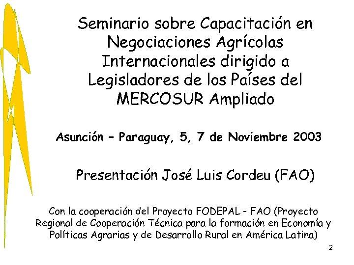 Seminario sobre Capacitación en Negociaciones Agrícolas Internacionales dirigido a Legisladores de los Países del