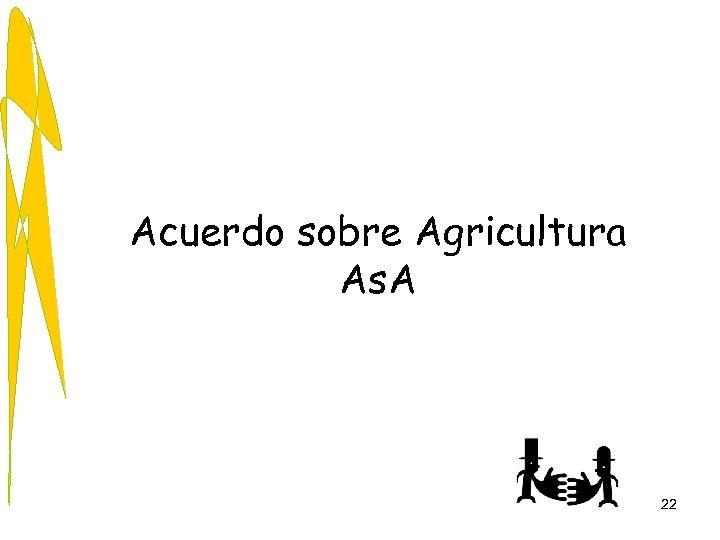 Acuerdo sobre Agricultura As. A 22