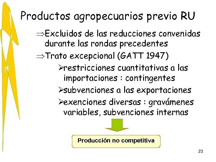 Productos agropecuarios previo RU ÞExcluidos de las reducciones convenidas durante las rondas precedentes ÞTrato