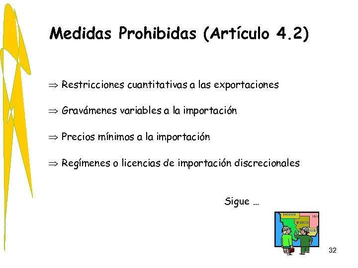 Medidas Prohibidas (Artículo 4. 2) Þ Restricciones cuantitativas a las exportaciones Þ Gravámenes variables