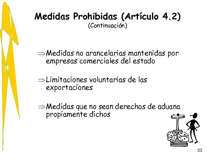 Medidas Prohibidas (Artículo 4. 2) (Continuación) Þ Medidas no arancelarias mantenidas por empresas comerciales