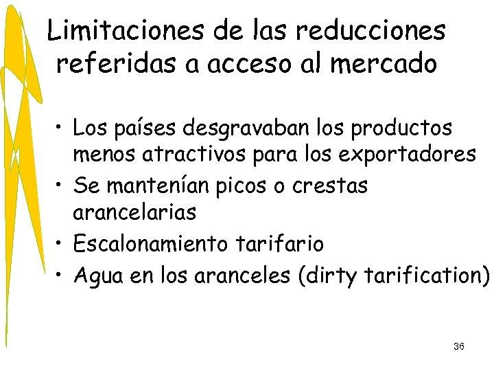 Limitaciones de las reducciones referidas a acceso al mercado • Los países desgravaban los