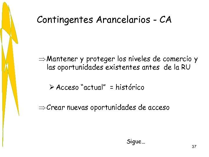 Contingentes Arancelarios - CA Þ Mantener y proteger los niveles de comercio y las