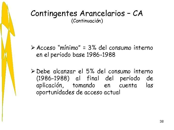 """Contingentes Arancelarios – CA (Continuación) Ø Acceso """"mínimo"""" = 3% del consumo interno en"""