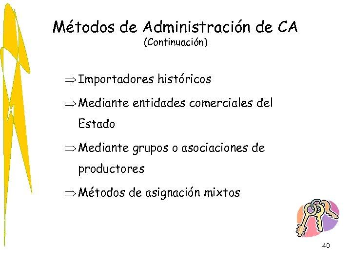 Métodos de Administración de CA (Continuación) Þ Importadores históricos Þ Mediante entidades comerciales del