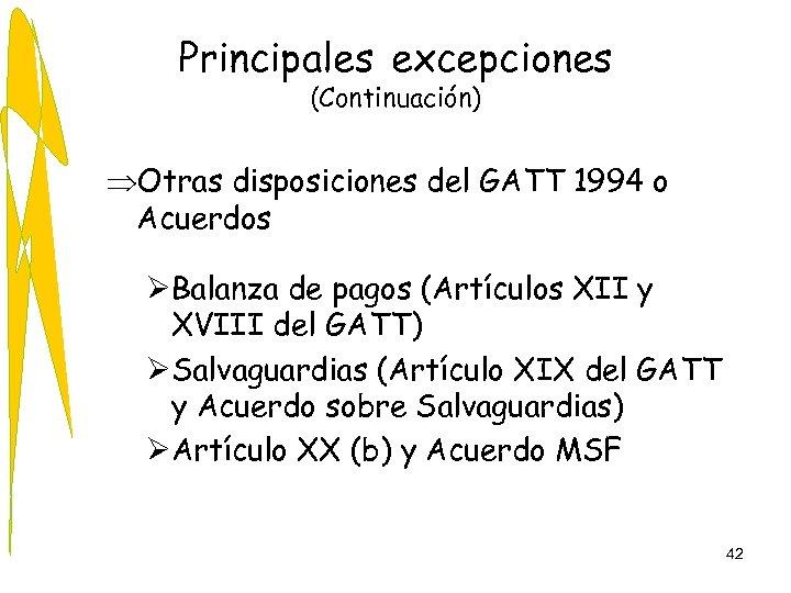 Principales excepciones (Continuación) ÞOtras disposiciones del GATT 1994 o Acuerdos ØBalanza de pagos (Artículos