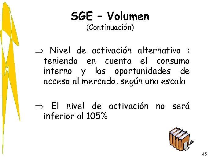 SGE – Volumen (Continuación) Þ Nivel de activación alternativo : teniendo en cuenta el
