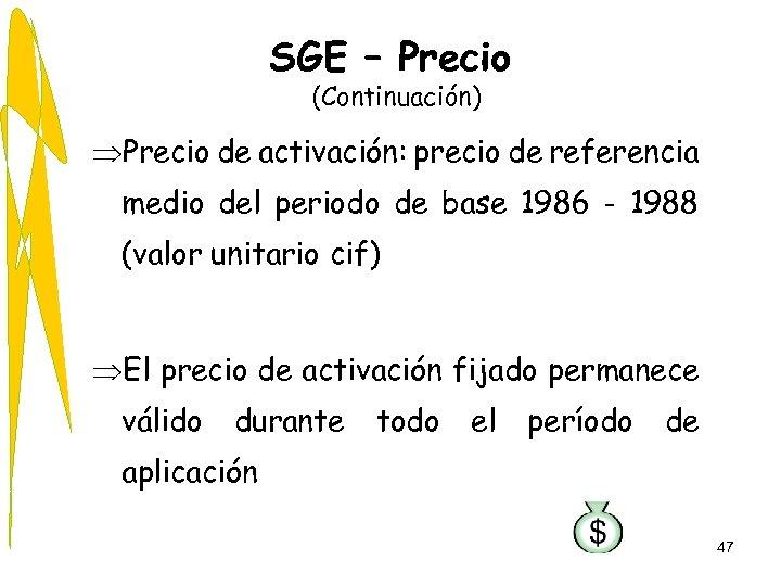 SGE – Precio (Continuación) ÞPrecio de activación: precio de referencia medio del periodo de