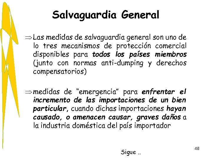Salvaguardia General Þ Las medidas de salvaguardia general son uno de lo tres mecanismos