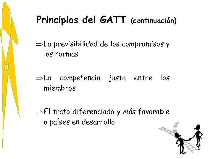 Principios del GATT (continuación) Þ La previsibilidad de los compromisos y las normas Þ