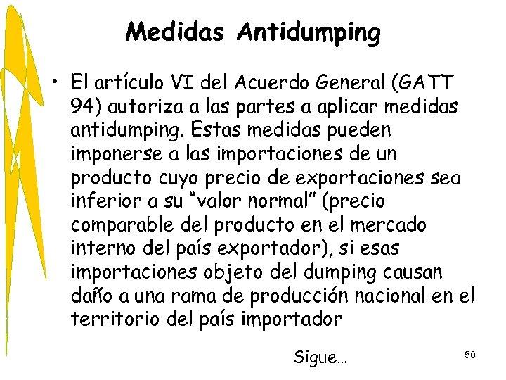 Medidas Antidumping • El artículo VI del Acuerdo General (GATT 94) autoriza a las