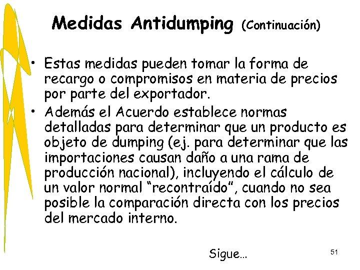 Medidas Antidumping (Continuación) • Estas medidas pueden tomar la forma de recargo o compromisos