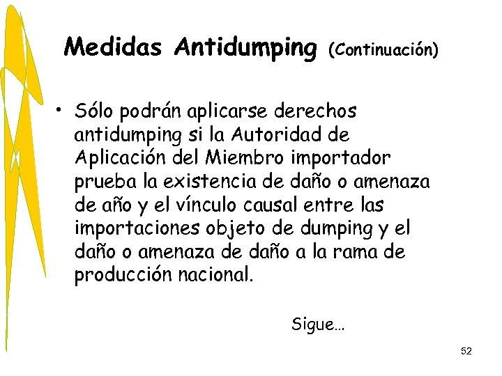 Medidas Antidumping (Continuación) • Sólo podrán aplicarse derechos antidumping si la Autoridad de Aplicación
